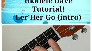 Let Her Go - Passenger ukulele tutorial (intro)