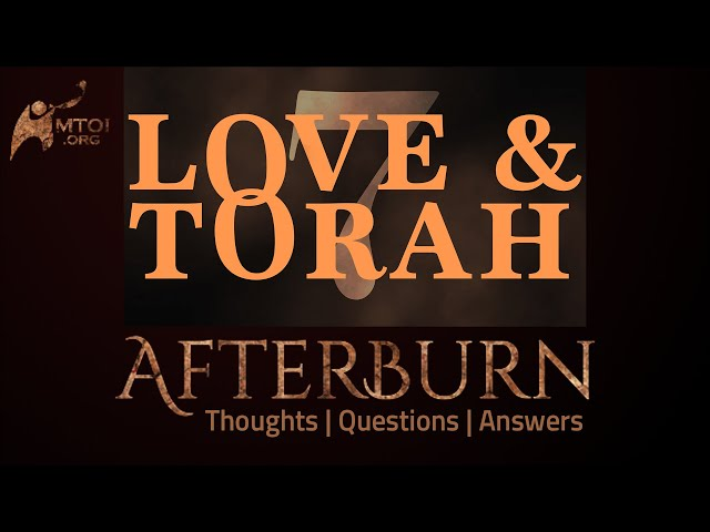 Afterburn: Thoughts, Q&A on Love and Torah - Part 7