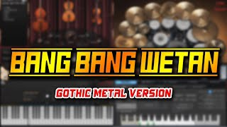 Bang Bang Wetan (Gothic Metal Version)