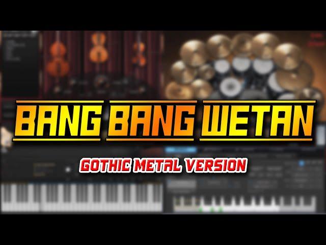 Bang Bang Wetan (Gothic Metal Version)