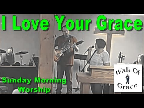 I Love Your Grace - Sunday Morning Worship (lyrics in description)