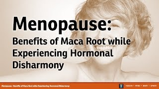 Menopause - Benefits of Maca Root while Experiencing Hormonal Disharmony
