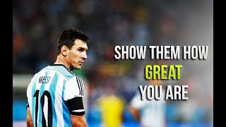 Lionel Messi - Show Them How Great You Are • Motivational Video (HD)