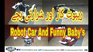 Robot Car With Funny Baby's Pakistani Video || 2017 ||