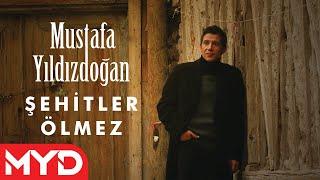 Şehitler Ölmez - Mustafa Yıldızdoğan
