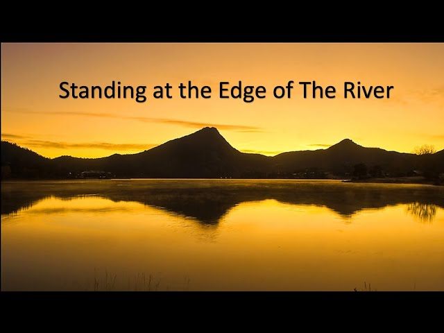 Standing at the Edge of The River - Pastor Chris Sowards