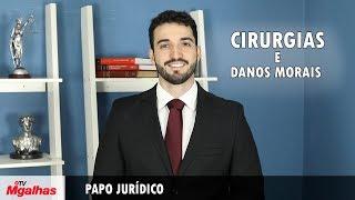 Papo Jurídico - Cirurgias e Danos Morais