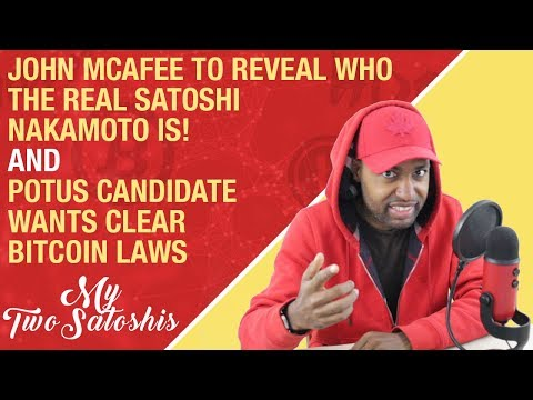 John Mcafee to Reveal Who The Real Satoshi Nakamoto is! | POTUS Candidate Wants Clear Bitcoin Laws