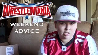 Wrestlemania 32 Weekend Advice
