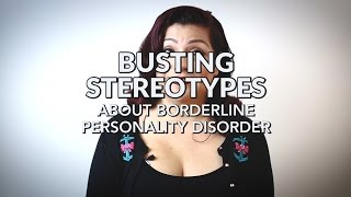 [Borderline Personality Disorder] Busting Stereotypes