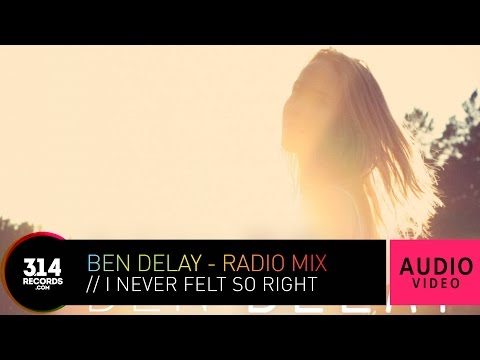 Ben Delay - I Never Felt So Right - Radio Mix (Official Audio Video HQ)