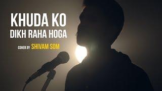 Khuda Ko Dikh Raha Hoga | cover by Shivam Som | Sing Dil Se | Haunted | Tera Hi Bus Hona Chaahoon