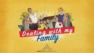 Dealing With My Family - Friday Night Service - New Generation 83#
