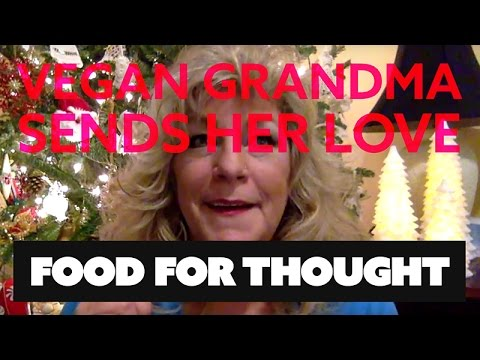 Vegan Grandma Send Her Love - Be Good Vegans (+ Trump and Gary Yourofsky)