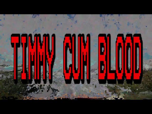 TIMMY CUM BLOOD