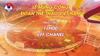 Trực tiếp lễ mừng công đoàn thể thao Việt Nam   VFF Channel
