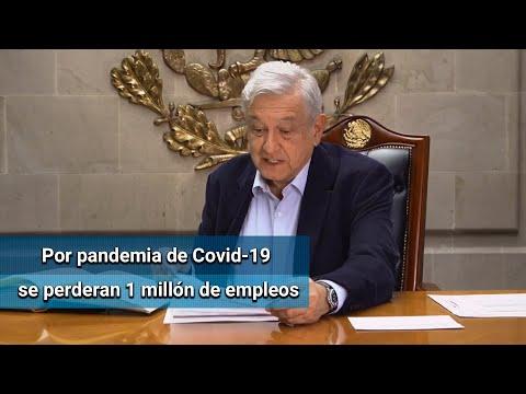 Por Covid-19 se perderán un millón de empleos en México: AMLO