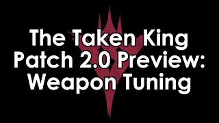 Destiny The Taken King: Patch 2.0 - The Weapon Balance/Tuning Patch Preview