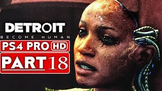 DETROIT BECOME HUMAN Gameplay Walkthrough Part 18 [1080p HD PS4 PRO] - No Commentary