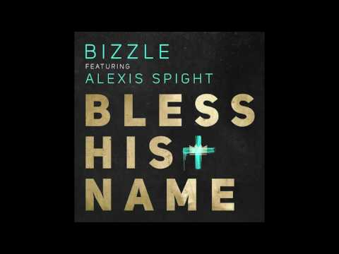 Bizzle - Bless His Name Feat. Alexis Spight (#CrownsAndCrosses OUT NOW!!!)