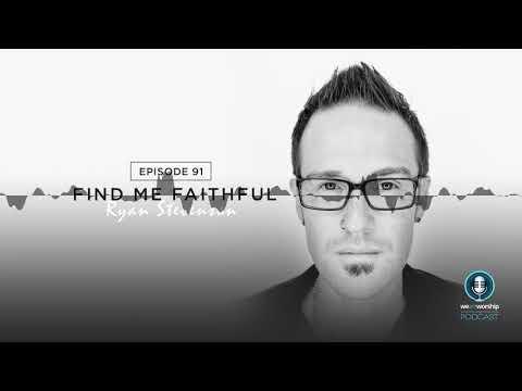WeAreWorship Podcast #91 Find Me Faithful - Ryan Stevenson