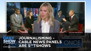 Journalisming - Cable News Panels are S**tshows | The Daily Show
