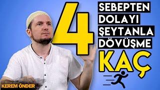 Şu dört sebepten dolayı Şeytan'la dövüşme ve kaç! / Kerem Önder