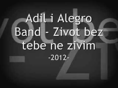 Adil i Alegro band - Zivot bez tebe ne zivim TEKST