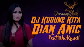 Download lagu dj kudune Kita dian anic - kudune kita - dian anic feat  wa kancil ( lagu duet terbaru 2020 )