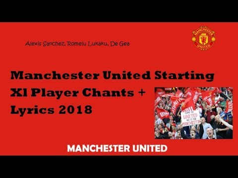 Manchester United Starting Xl Chants With Lyrics • 2018 • Player Chants • Including Alexis Sanchez
