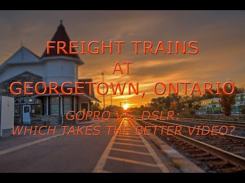 Freight Trains at Georgetown, Ontario: DSLR vs. GoPro (Which Takes Better Video?)