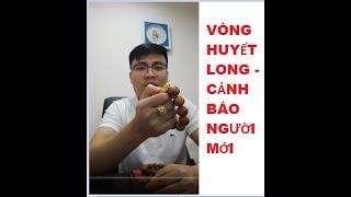 Vòng huyết long - CẢNH BÁO NGƯỜI MỚI CHƠI - VIDEO [4K]