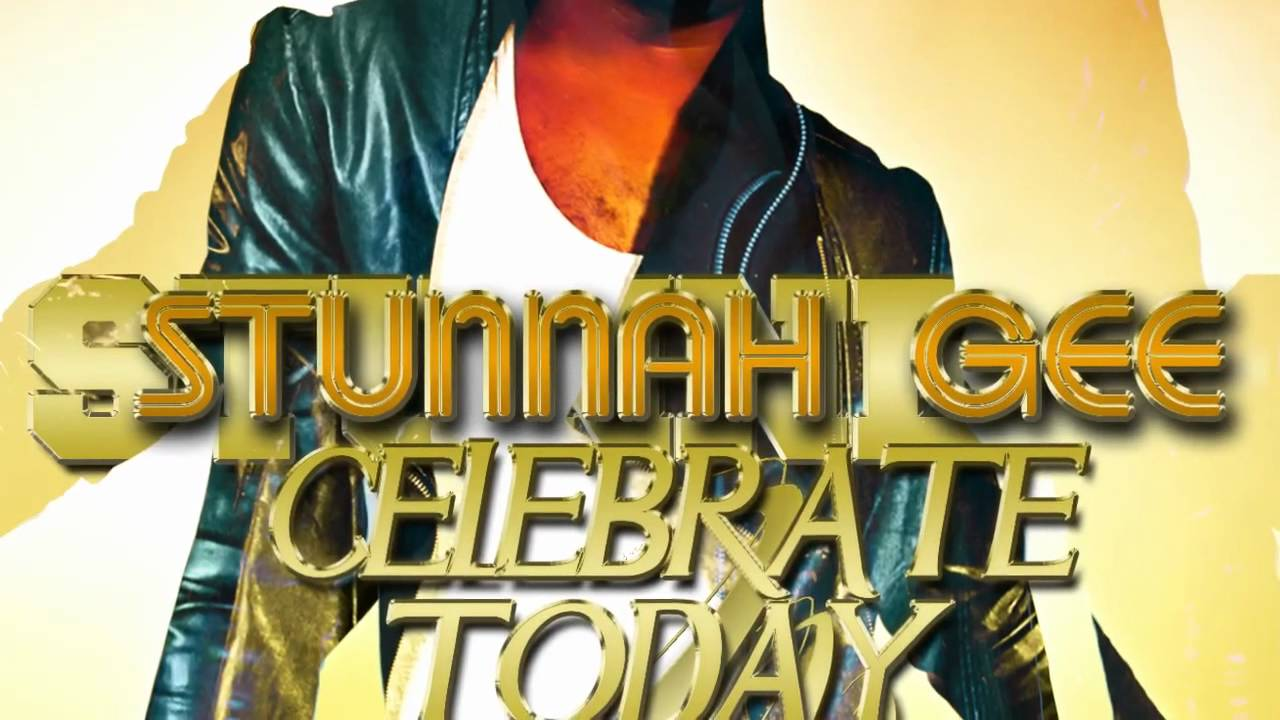 Download STUNNAH GEE CELEBRATE TODAY