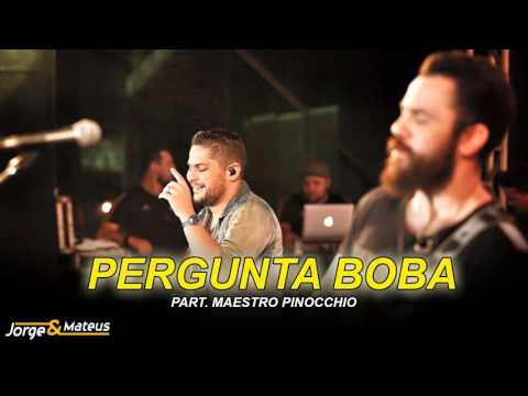 Jorge e Mateus - Pergunta Boba (part. Maestro Pinocchio)