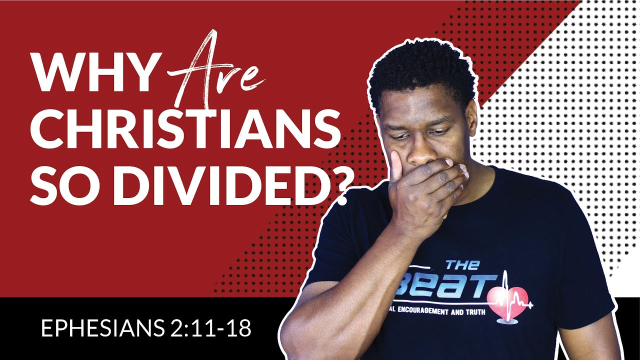 Why Christians Are So Divided and How to Have Unity in the Midst of Diversity   Ephesians 2:11-18