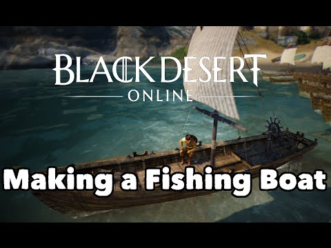 Black Desert Online: Building a Fishing Boat Guide! The LaBeouf Maiden  Voyage