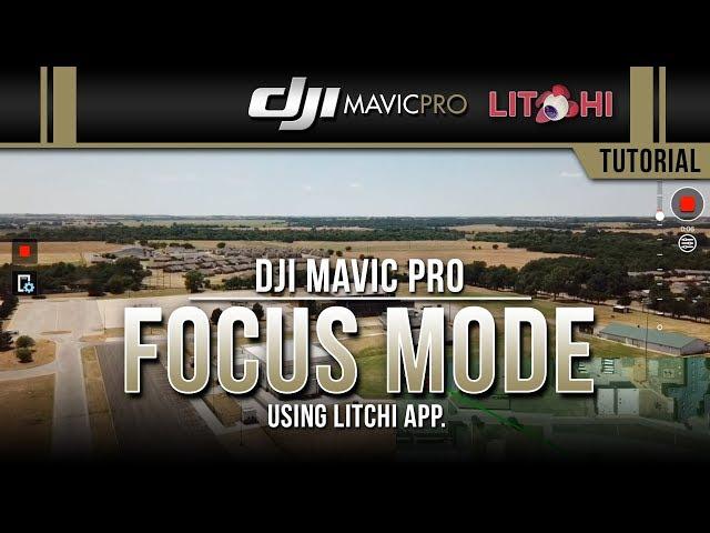 DJI Mavic Pro / FOCUS Mode Using Litchi (Tutorial)