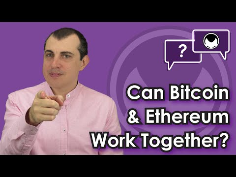 Ethereum Q&A: Can Bitcoin & Ethereum Work Together? - The Synergistic Partnership