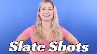 Slate Shots