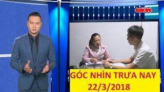 Trực tiếp ⚡ Tin Tức 24h Mới Nhất hôm nay 22-03-2018 | Góc nhìn trưa nay