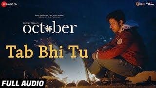 Tab Bhi Tu Full Audio | October | Varun Dhawan & Banita Sandhu | Rahat Fateh Ali Khan | Anupam Roy