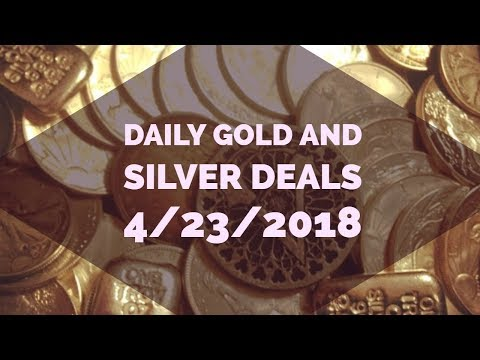 Silver and Gold Deals 4/23/2018