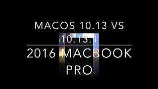 macOS 10.13 vs 10.13.1 - 2016 MacBook Pro