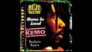 Buju Banton Wanna Be Loved ❤ ( DJ Kemo Bachata Re-Fix )
