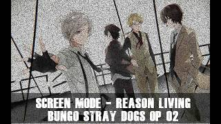 SCREEN mode『Reason Living』「OP Bungo Stray Dogs S2」+ Lyrics