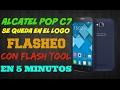 ALCATEL POP C7 SE QUEDA EN EL LOGO FLASHEO EN 5 MINUTOS CON FLASH TOOL
