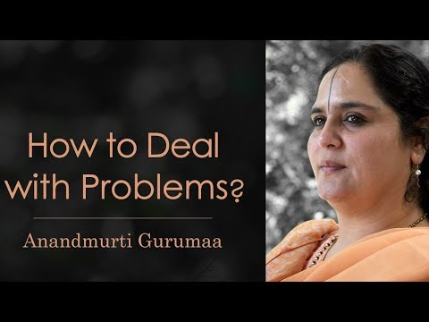 How to deal with problems? | Anandmurti Gurumaa