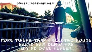 DOPE Twerk Trap & Electro House SPECIAL BIRTHDAY Music Mix Junio #03 (By DJ Jose Perez)