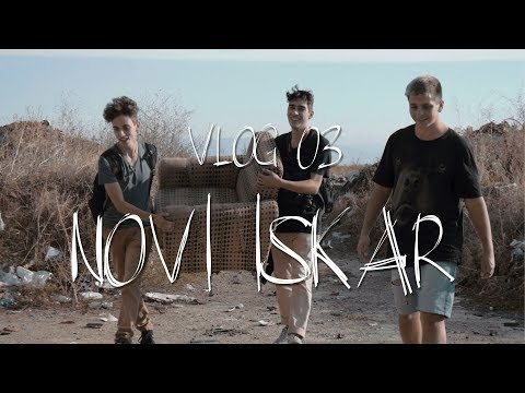 VLOG 03 - A TRIP TO NOVI ISKAR