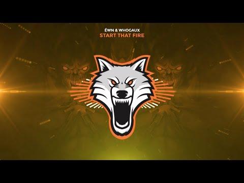 ÉWN & Whogaux - Start That Fire